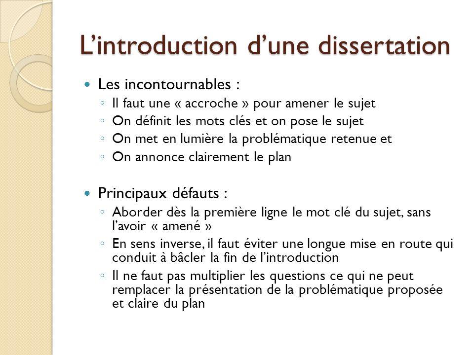 Lintroduction dune dissertation Les incontournables : Il faut une « accroche » pour amener le sujet On définit les mots clés et on pose le sujet On me