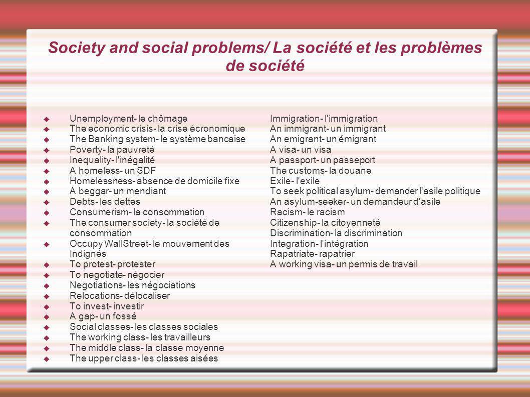 Society and social problems/ La société et les problèmes de société Unemployment- le chômage The economic crisis- la crise écronomique The Banking sys