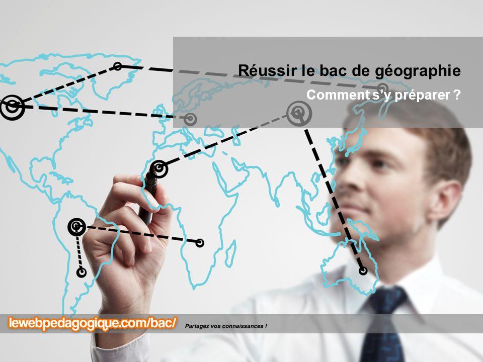 24/04/2013 Réussir le bac de géographie Comment sy préparer ?