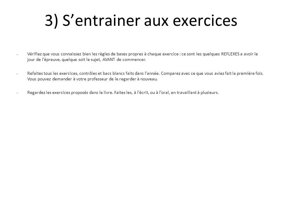 3) Sentrainer aux exercices Vérifiez que vous connaissez bien les règles de bases propres à chaque exercice : ce sont les quelques REFLEXES a avoir le