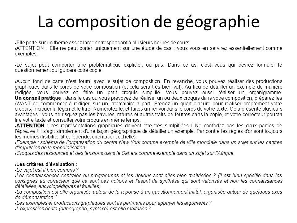 La composition de géographie Elle porte sur un thème assez large correspondant à plusieurs heures de cours. ATTENTION : Elle ne peut porter uniquement