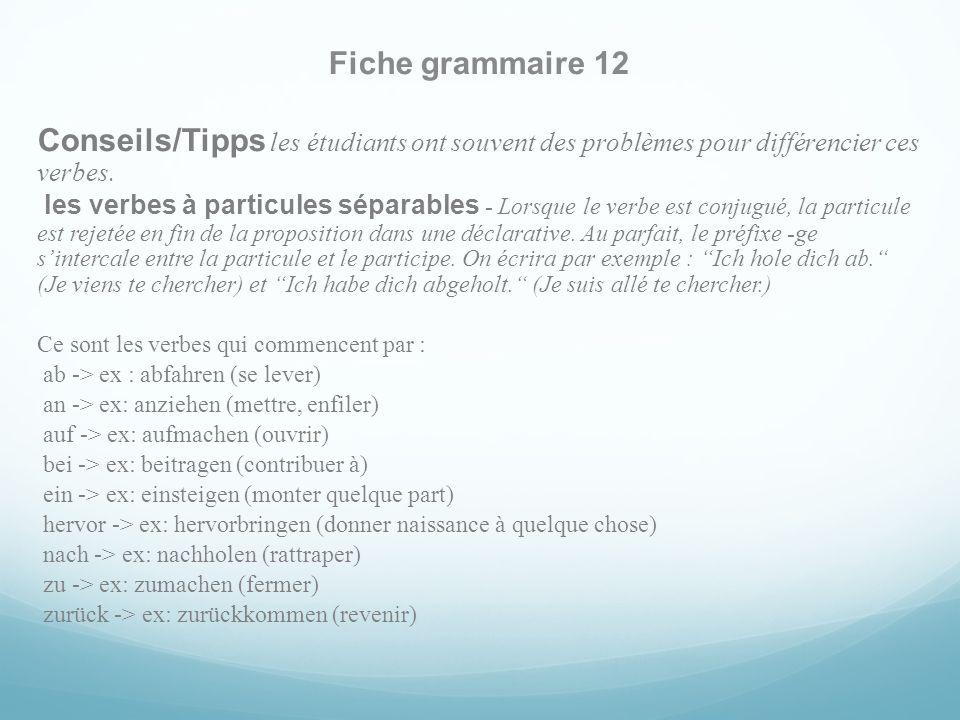 Fiche grammaire 12 Conseils/Tipps les étudiants ont souvent des problèmes pour différencier ces verbes. les verbes à particules séparables - Lorsque l