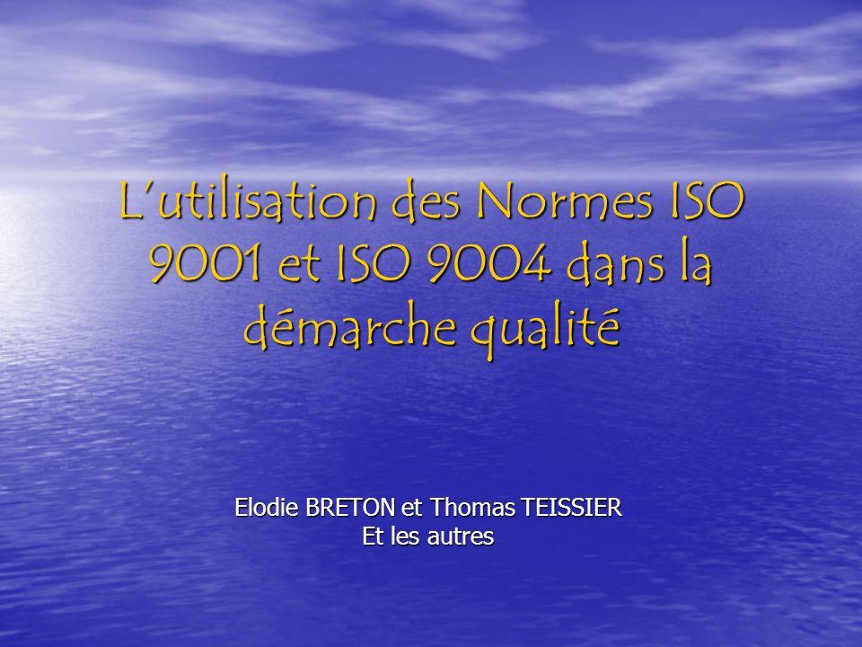 Lutilisation des Normes ISO 9001 et ISO 9004 dans la démarche qualité Elodie BRETON et Thomas TEISSIER Et les autres