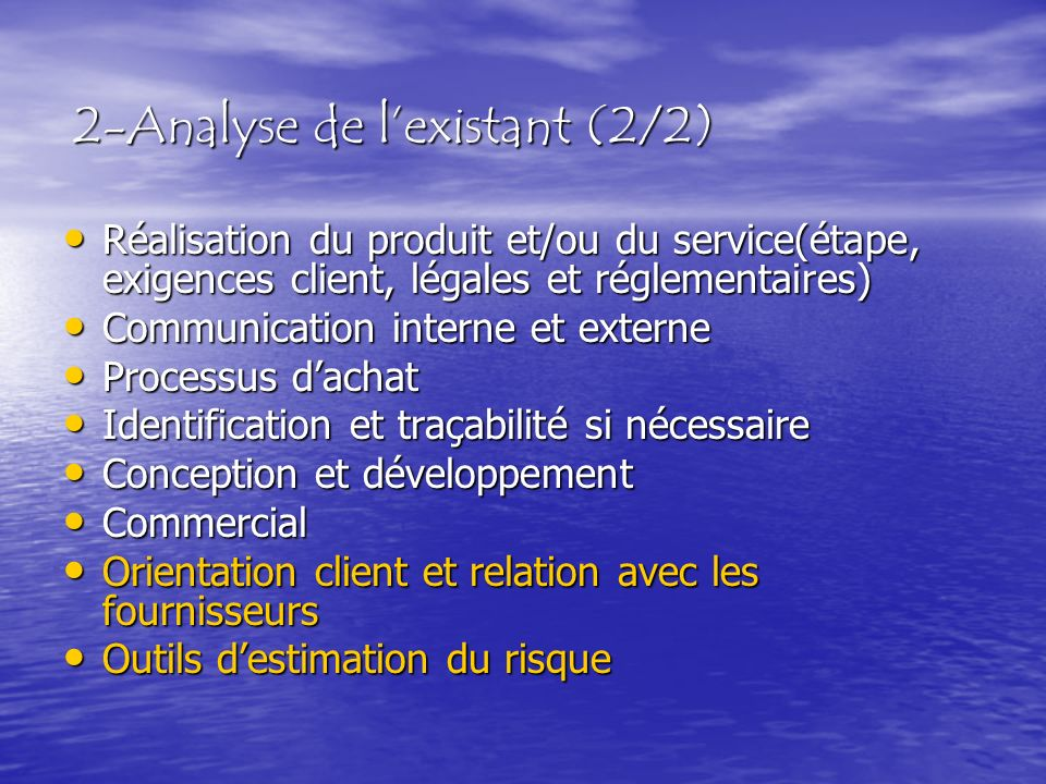 2-Analyse de lexistant (2/2) Réalisation du produit et/ou du service(étape, exigences client, légales et réglementaires) Réalisation du produit et/ou