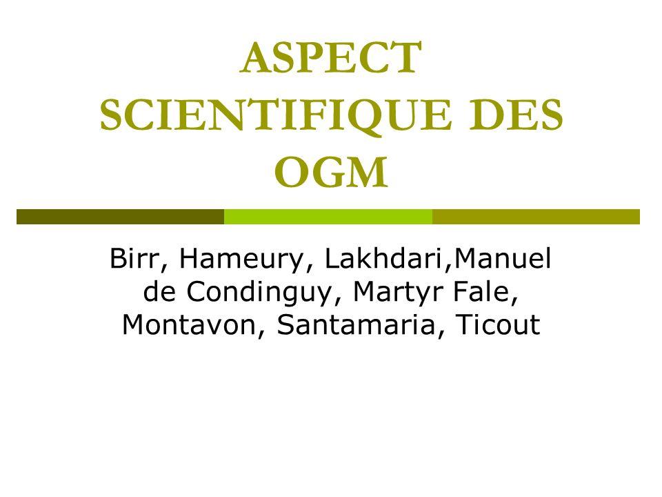 ASPECT SCIENTIFIQUE DES OGM Birr, Hameury, Lakhdari,Manuel de Condinguy, Martyr Fale, Montavon, Santamaria, Ticout