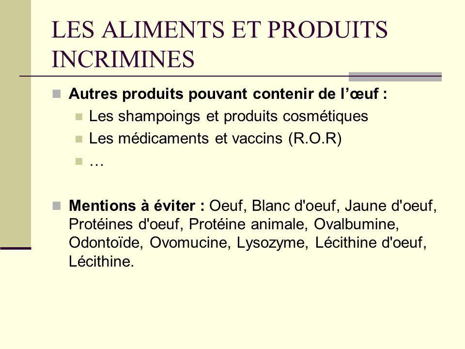 LES ALIMENTS ET PRODUITS INCRIMINES Autres produits pouvant contenir de lœuf : Les shampoings et produits cosmétiques Les médicaments et vaccins (R.O.