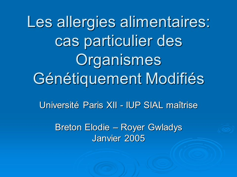 Les allergies alimentaires: cas particulier des Organismes Génétiquement Modifiés Université Paris XII - IUP SIAL maîtrise Breton Elodie – Royer Gwlad