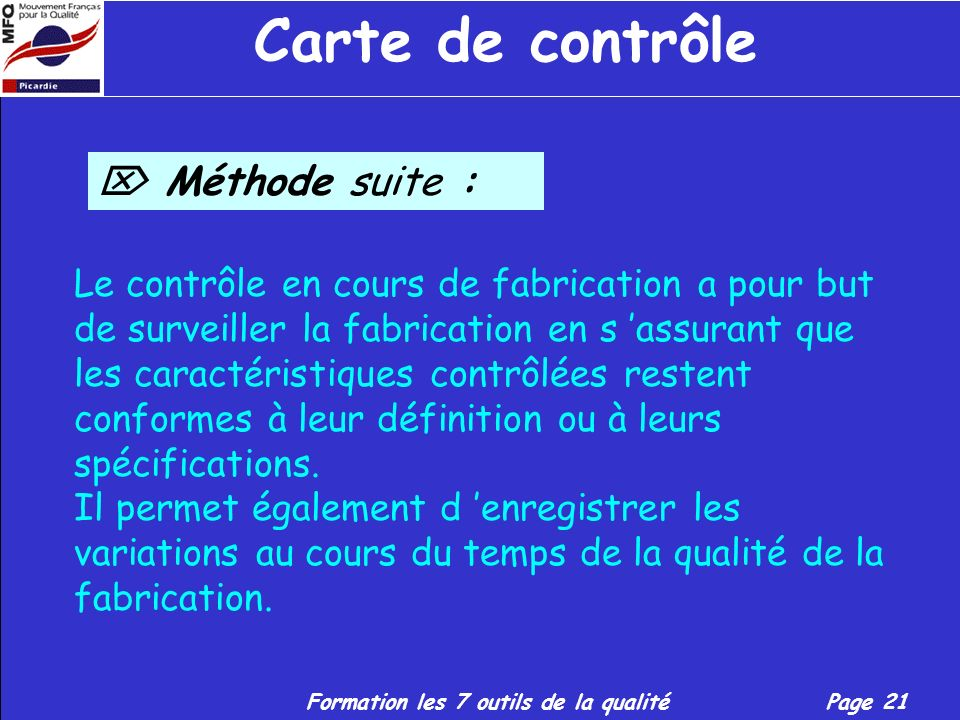 Formation les 7 outils de la qualitéPage 20 Carte de contrôle Méthode : Le contrôle en cours de fabrication s applique à des produits de toute nature