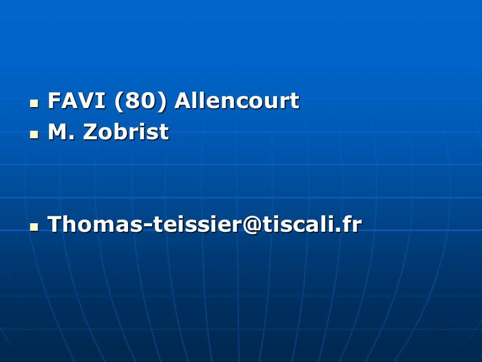 FAVI (80) Allencourt FAVI (80) Allencourt M. Zobrist M. Zobrist Thomas-teissier@tiscali.fr Thomas-teissier@tiscali.fr