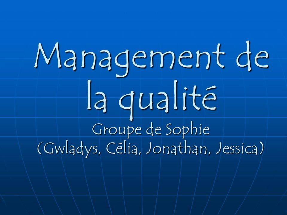 Management de la qualité Groupe de Sophie (Gwladys, Célia, Jonathan, Jessica)