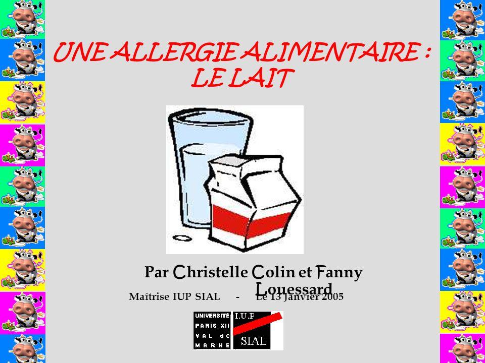 UNE ALLERGIE ALIMENTAIRE : LE LAIT Par C hristelle C olin et F anny L ouessard Maîtrise IUP SIAL- Le 13 Janvier 2005