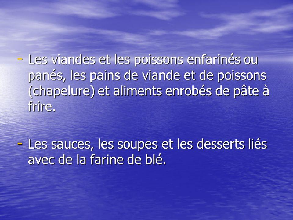 - Les viandes et les poissons enfarinés ou panés, les pains de viande et de poissons (chapelure) et aliments enrobés de pâte à frire. - Les sauces, le
