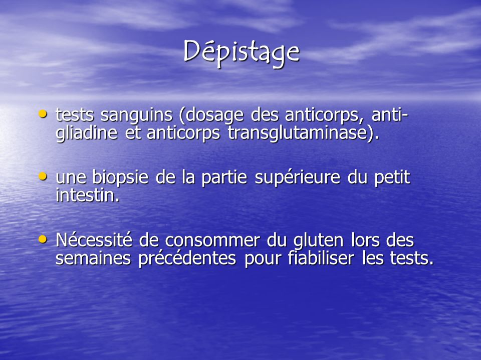 Dépistage tests sanguins (dosage des anticorps, anti- gliadine et anticorps transglutaminase). tests sanguins (dosage des anticorps, anti- gliadine et