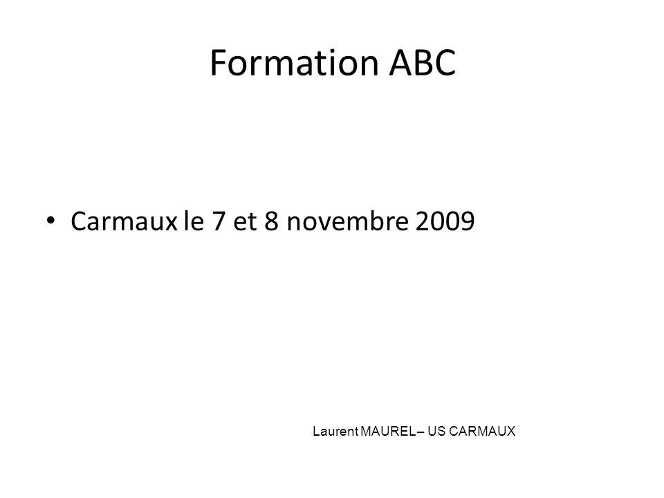 Formation ABC Carmaux le 7 et 8 novembre 2009 Laurent MAUREL – US CARMAUX