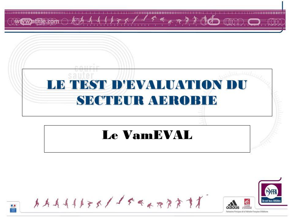 LE TEST D EVALUATION DU SECTEUR AEROBIE Le VamEVAL
