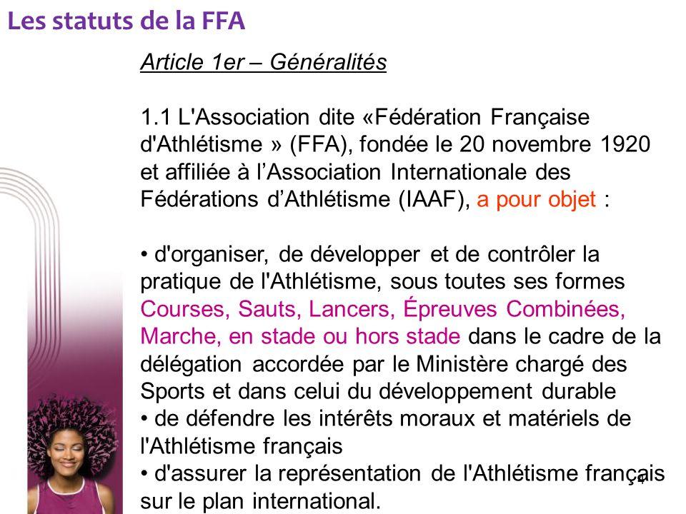 Article 1er – Généralités 1.1 L'Association dite «Fédération Française d'Athlétisme » (FFA), fondée le 20 novembre 1920 et affiliée à lAssociation Int