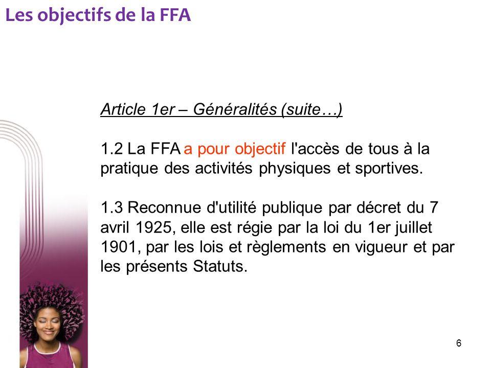 Article 1er – Généralités (suite…) 1.2 La FFA a pour objectif l'accès de tous à la pratique des activités physiques et sportives. 1.3 Reconnue d'utili