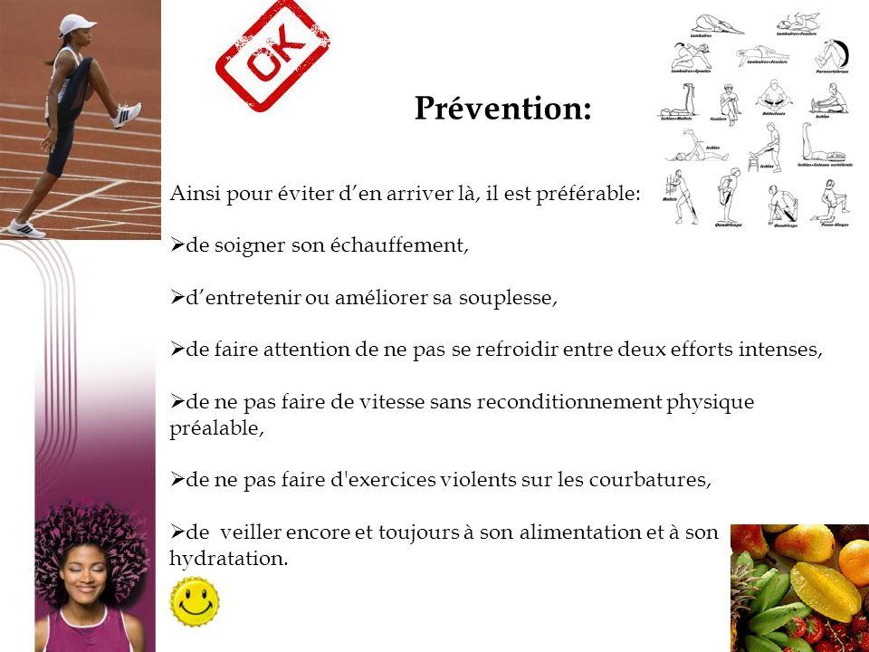 26 Prévention: Ainsi pour éviter den arriver là, il est préférable: de soigner son échauffement, dentretenir ou améliorer sa souplesse, de faire atten