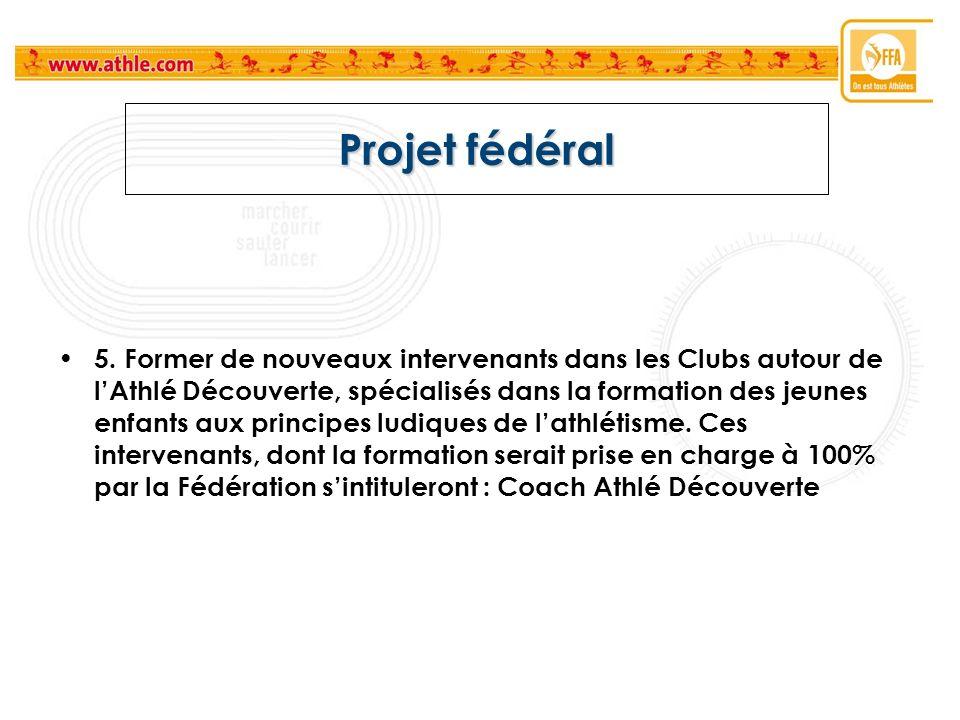 Projet fédéral 5. Former de nouveaux intervenants dans les Clubs autour de lAthlé Découverte, spécialisés dans la formation des jeunes enfants aux pri