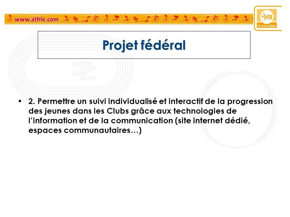 Projet fédéral 2. Permettre un suivi individualisé et interactif de la progression des jeunes dans les Clubs grâce aux technologies de linformation et