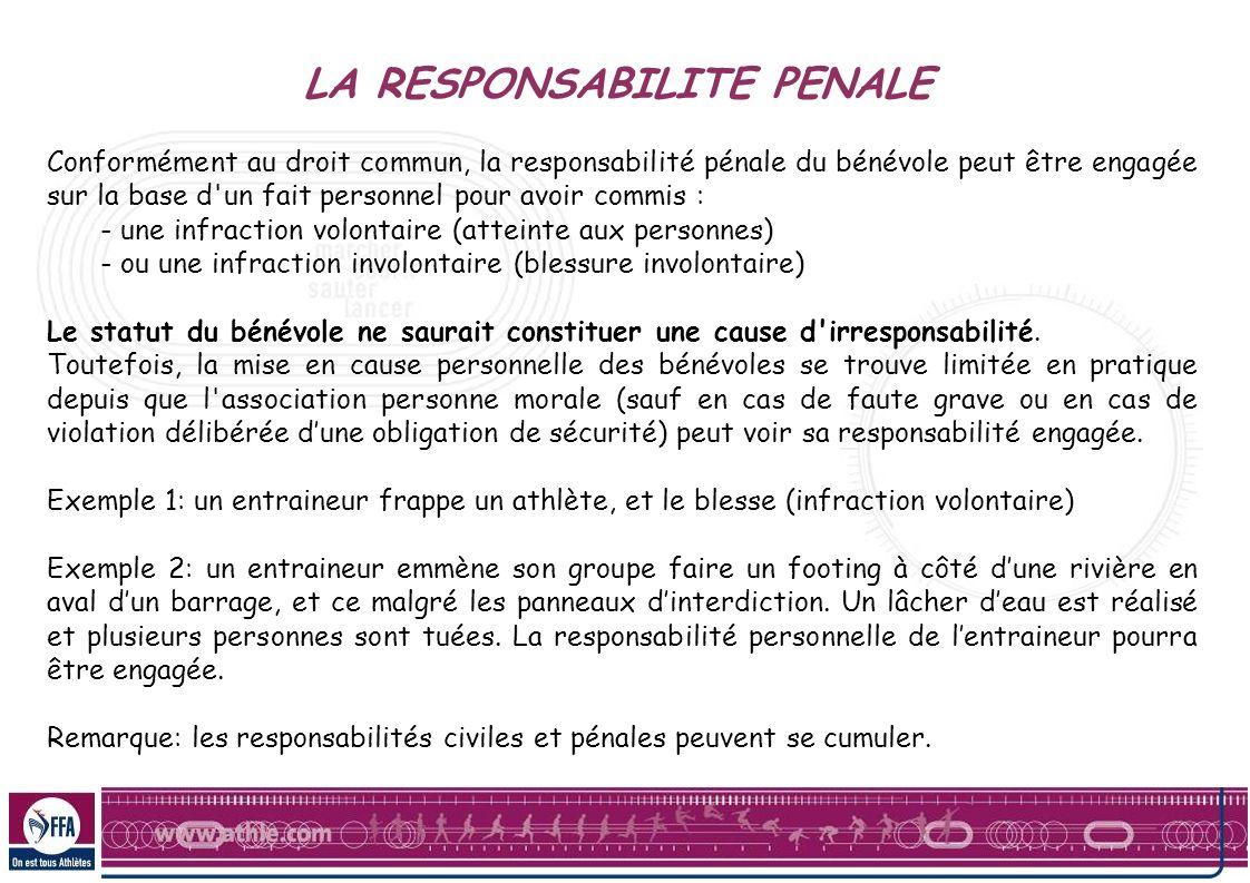 LA RESPONSABILITE PENALE Conformément au droit commun, la responsabilité pénale du bénévole peut être engagée sur la base d'un fait personnel pour avo