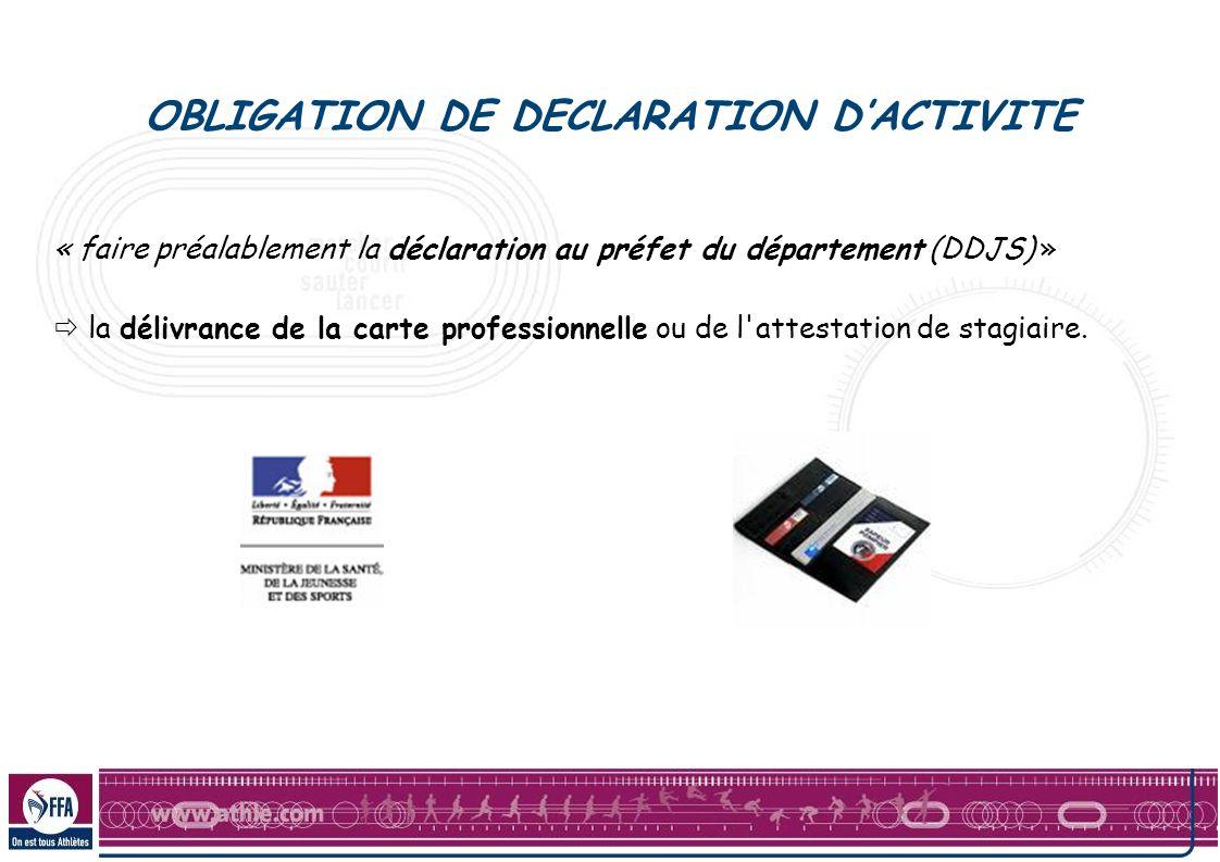 OBLIGATION DE DECLARATION DACTIVITE « faire préalablement la déclaration au préfet du département (DDJS) » la délivrance de la carte professionnelle o