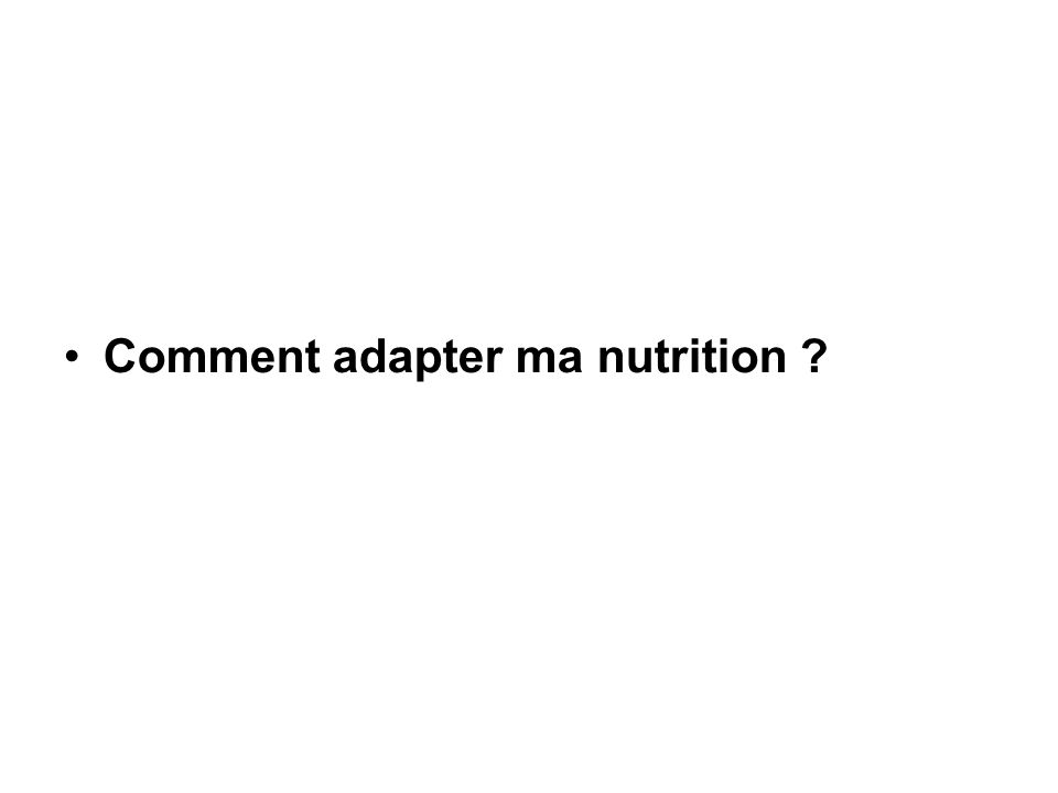 Comment adapter ma nutrition ?