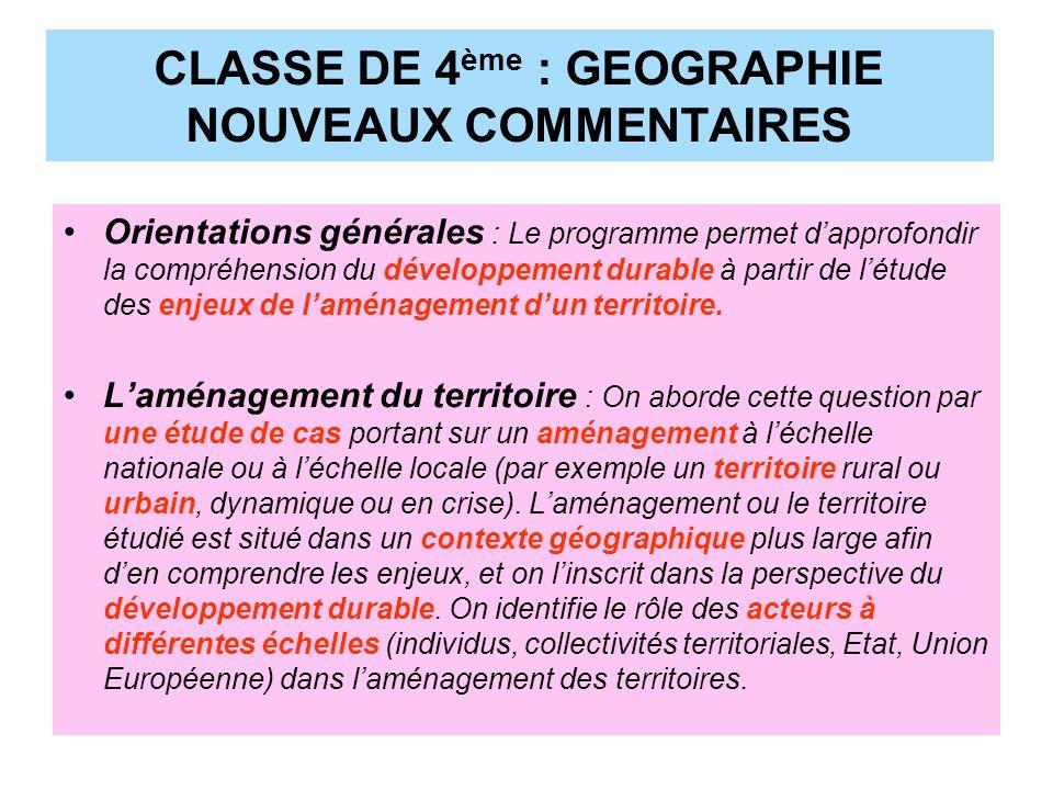 CLASSE DE 4 ème : GEOGRAPHIE NOUVEAUX COMMENTAIRES Orientations générales : Le programme permet dapprofondir la compréhension du développement durable