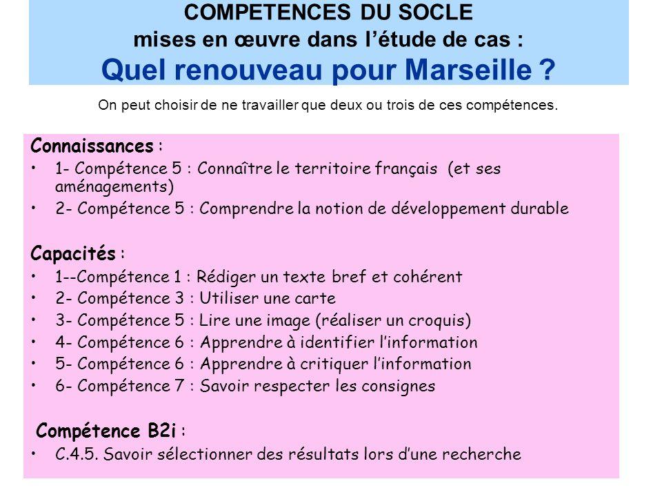 COMPETENCES DU SOCLE mises en œuvre dans létude de cas : Quel renouveau pour Marseille ? Connaissances : 1- Compétence 5 : Connaître le territoire fra