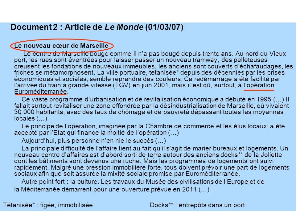 Document 2 : Article de Le Monde (01/03/07) Le nouveau cœur de Marseille Le centre de Marseille bouge comme il na pas bougé depuis trente ans. Au nord