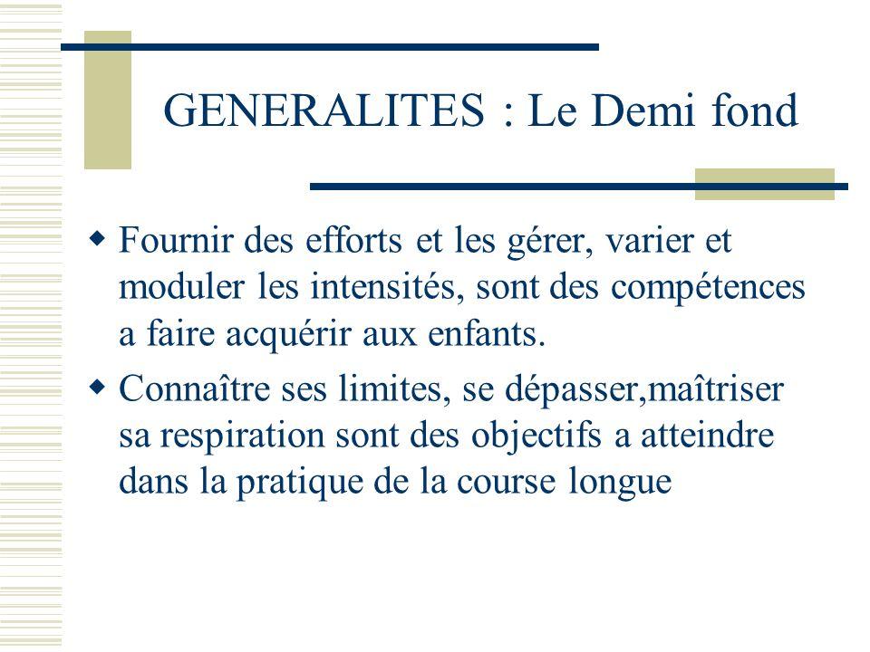 GENERALITES : Le Demi fond Fournir des efforts et les gérer, varier et moduler les intensités, sont des compétences a faire acquérir aux enfants. Conn