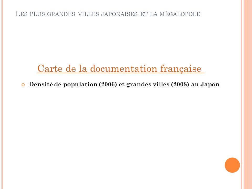 L ES PLUS GRANDES VILLES JAPONAISES ET LA MÉGALOPOLE Densité de population (2006) et grandes villes (2008) au Japon Carte de la documentation français