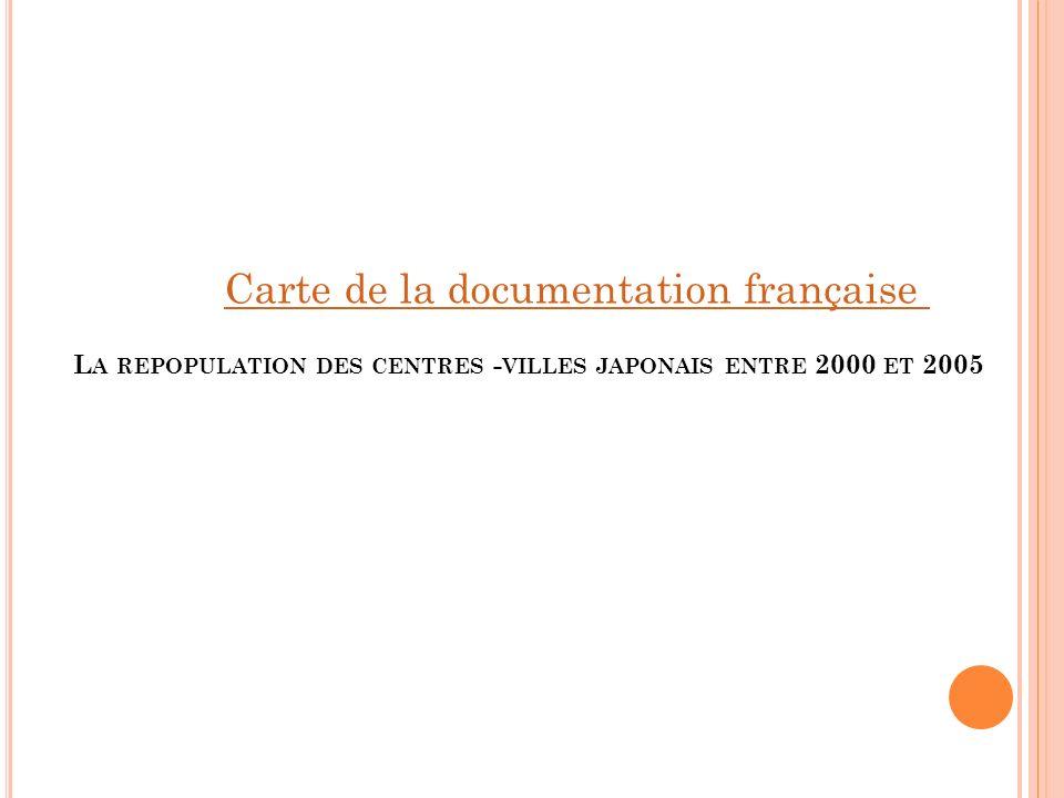 L A REPOPULATION DES CENTRES - VILLES JAPONAIS ENTRE 2000 ET 2005 Carte de la documentation française