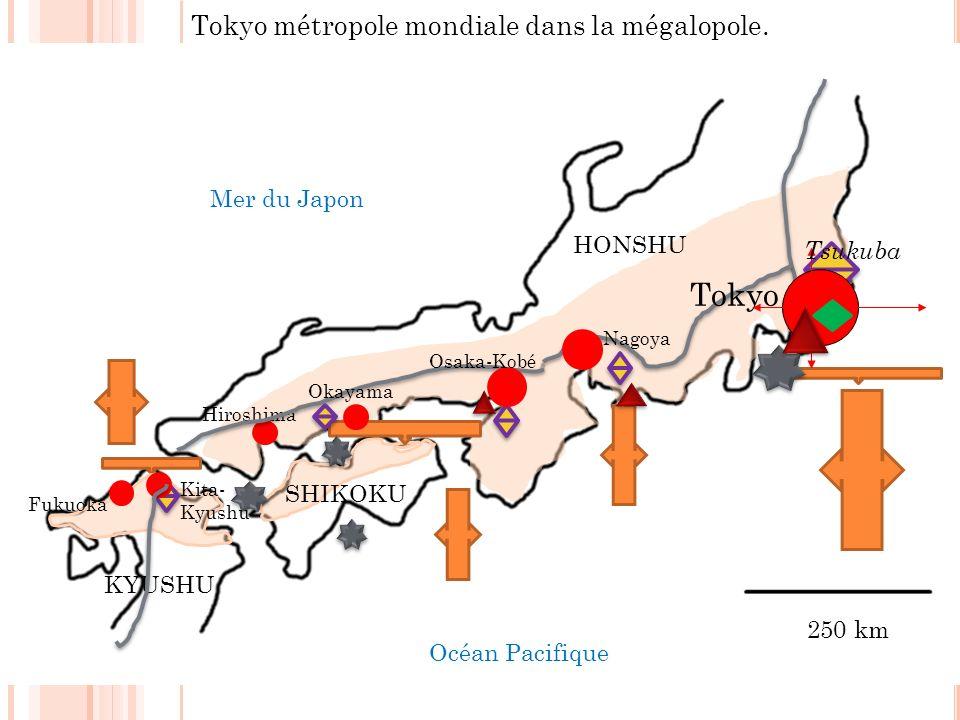 250 km Mer du Japon Océan Pacifique KYUSHU Hiroshima SHIKOKU Fukuoka Okayama HONSHU Tokyo Tokyo métropole mondiale dans la mégalopole. Nagoya Osaka-Ko
