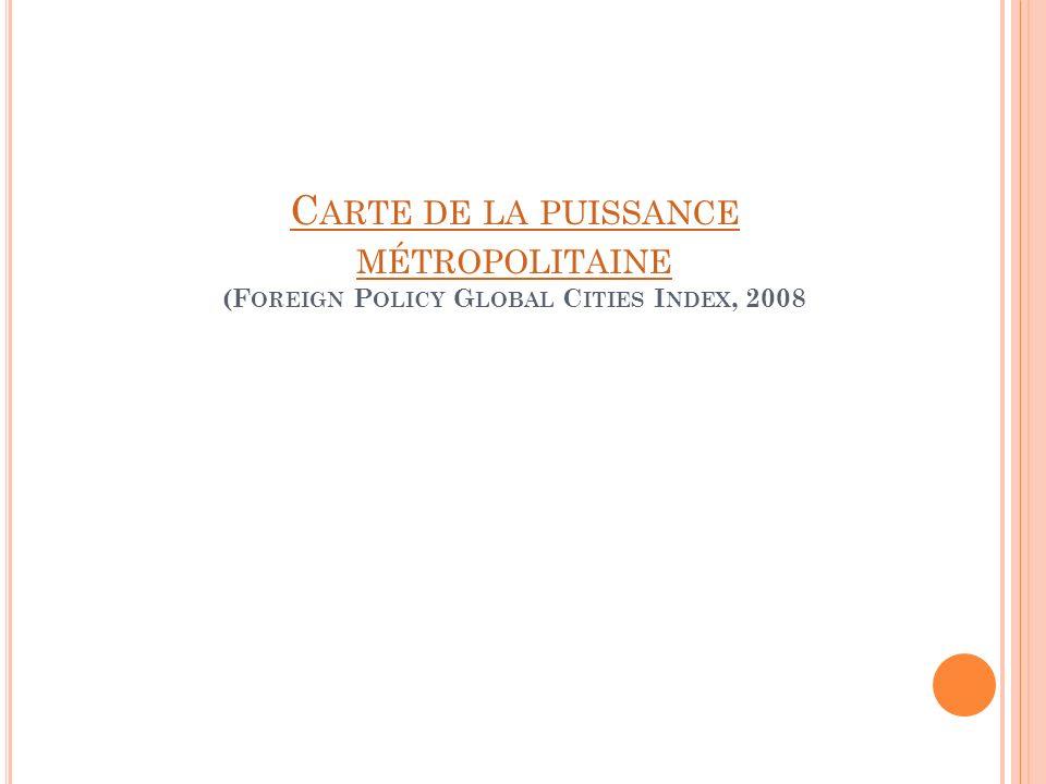 C ARTE DE LA PUISSANCE MÉTROPOLITAINE C ARTE DE LA PUISSANCE MÉTROPOLITAINE (F OREIGN P OLICY G LOBAL C ITIES I NDEX, 2008