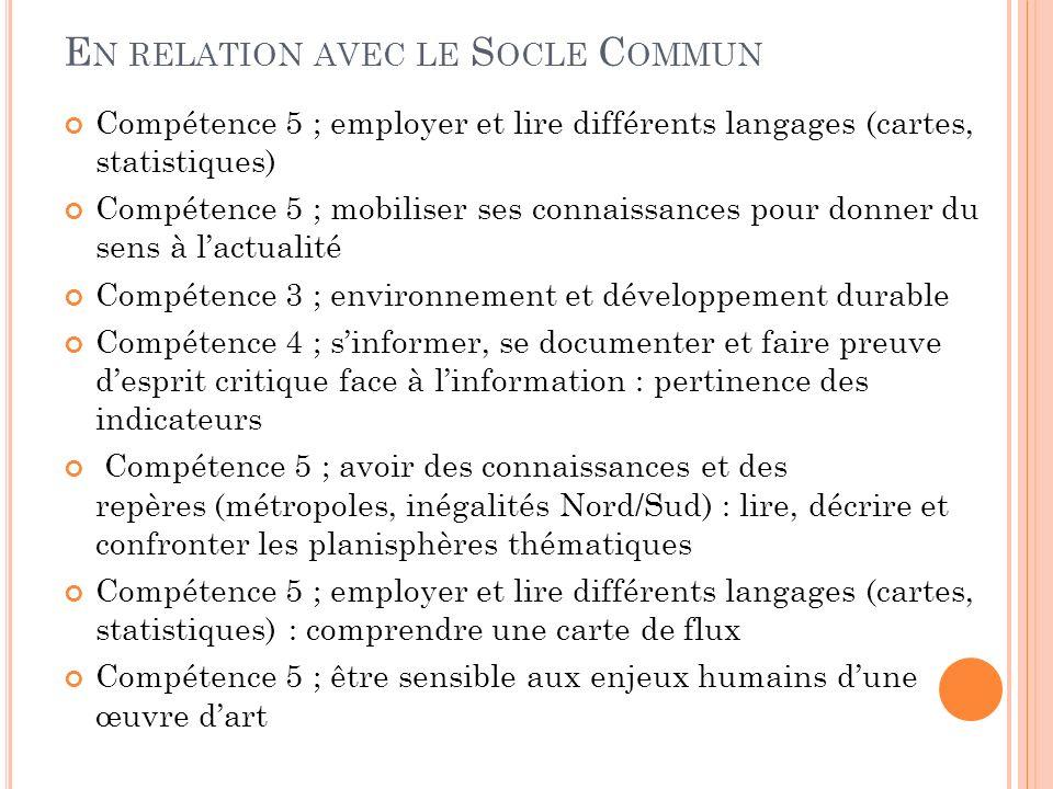 E N RELATION AVEC LE S OCLE C OMMUN Compétence 5 ; employer et lire différents langages (cartes, statistiques) Compétence 5 ; mobiliser ses connaissan