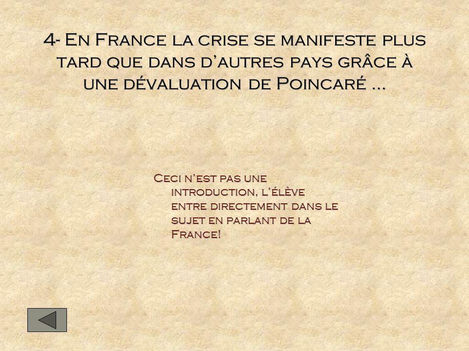 4- En France la crise se manifeste plus tard que dans dautres pays grâce à une dévaluation de Poincaré … Ceci nest pas une introduction, lélève entre
