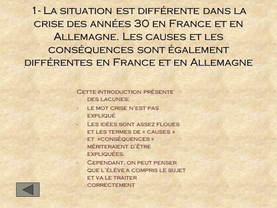 1- La situation est différente dans la crise des années 30 en France et en Allemagne. Les causes et les conséquences sont également différentes en Fra