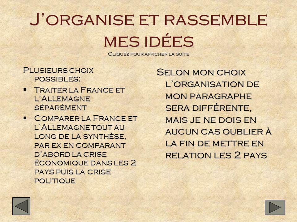 Jorganise et rassemble mes idées Cliquez pour afficher la suite Plusieurs choix possibles: Traiter la France et lAllemagne séparément Comparer la Fran