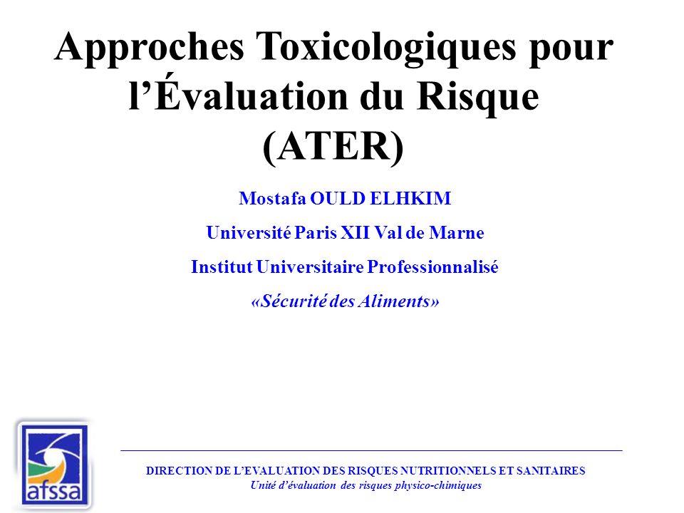 Approches Toxicologiques pour lÉvaluation du Risque (ATER) Mostafa OULD ELHKIM Université Paris XII Val de Marne Institut Universitaire Professionnali