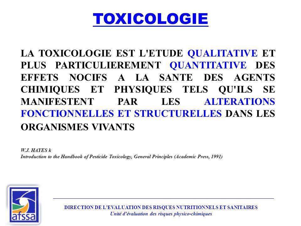 LA TOXICOLOGIE EST L ETUDE QUALITATIVE ET PLUS PARTICULIEREMENT QUANTITATIVE DES EFFETS NOCIFS A LA SANTE DES AGENTS CHIMIQUES ET PHYSIQUES TELS QU ILS SE MANIFESTENT PAR LES ALTERATIONS FONCTIONNELLES ET STRUCTURELLES DANS LES ORGANISMES VIVANTS W.J.