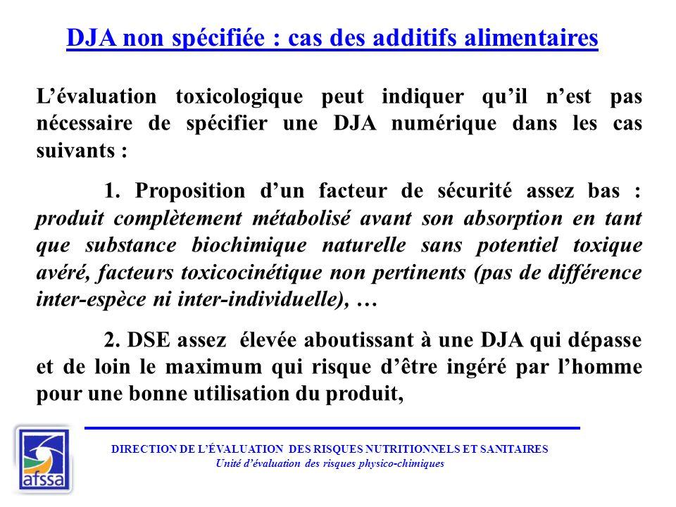 DJA non spécifiée : cas des additifs alimentaires Lévaluation toxicologique peut indiquer quil nest pas nécessaire de spécifier une DJA numérique dans les cas suivants : 1.