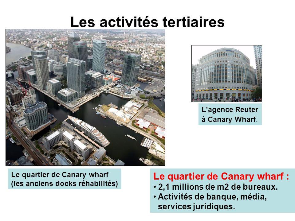 Les activités tertiaires Le quartier de Canary wharf (les anciens docks réhabilités) Lagence Reuter à Canary Wharf. Le quartier de Canary wharf : 2,1