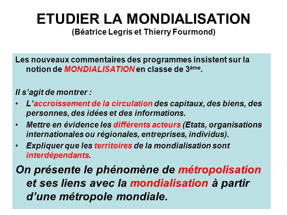 ETUDIER LA MONDIALISATION (Béatrice Legris et Thierry Fourmond) Les nouveaux commentaires des programmes insistent sur la notion de MONDIALISATION en