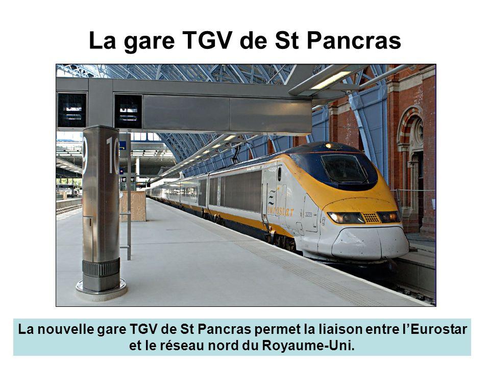 La gare TGV de St Pancras La nouvelle gare TGV de St Pancras permet la liaison entre lEurostar et le réseau nord du Royaume-Uni.