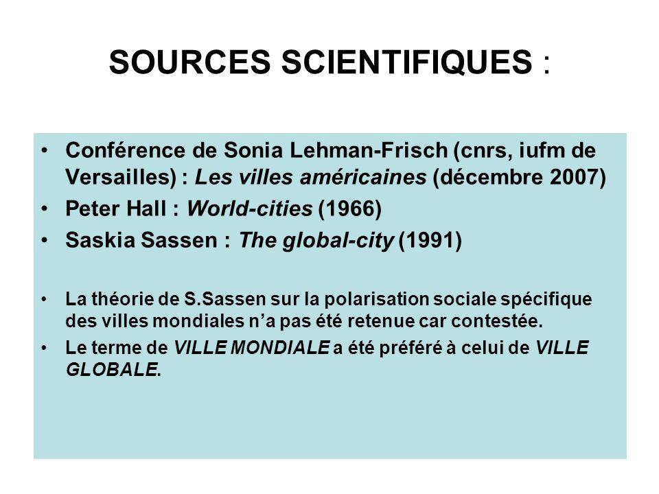 SOURCES SCIENTIFIQUES : Conférence de Sonia Lehman-Frisch (cnrs, iufm de Versailles) : Les villes américaines (décembre 2007) Peter Hall : World-citie