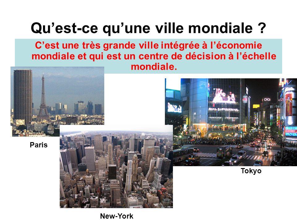 Quest-ce quune ville mondiale ? Cest une très grande ville intégrée à léconomie mondiale et qui est un centre de décision à léchelle mondiale. Paris T