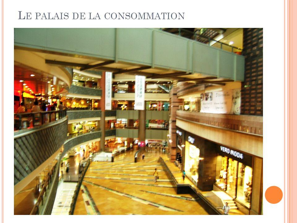 L E PALAIS DE LA CONSOMMATION