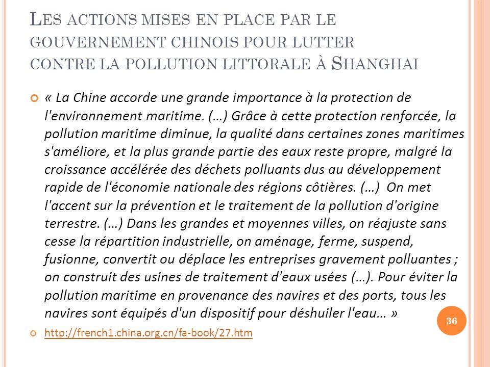 L ES ACTIONS MISES EN PLACE PAR LE GOUVERNEMENT CHINOIS POUR LUTTER CONTRE LA POLLUTION LITTORALE À S HANGHAI « La Chine accorde une grande importance à la protection de l environnement maritime.