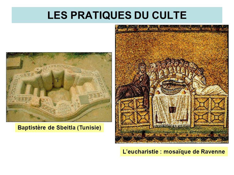 LES PRATIQUES DU CULTE Baptistère de Sbeitla (Tunisie) Leucharistie : mosaïque de Ravenne